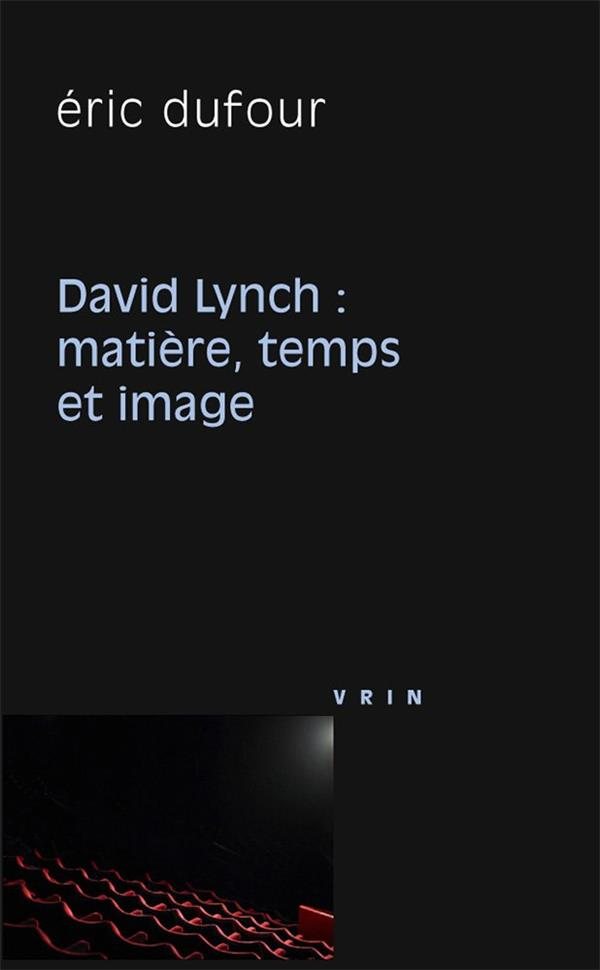 DAVID LYNCH MATIERE, TEMPS ET IMAGE