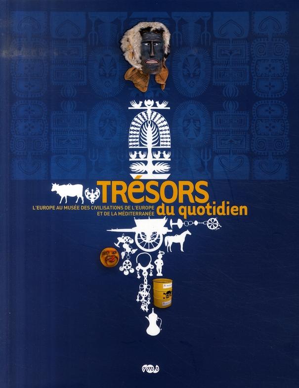 TRESORS DU QUOTIDIEN - L'EUROPE. - AU MUSEE DES CIVILISATIONS DE L'EUROPE ET DE LA MEDITERRANEE