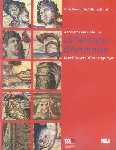 LA TENTURE D'ARTEMISE - A L'ORIGINE DES GOBELINS - LA REDECOUVERTE D'UN TISSAGE ROYAL -MOBILIE