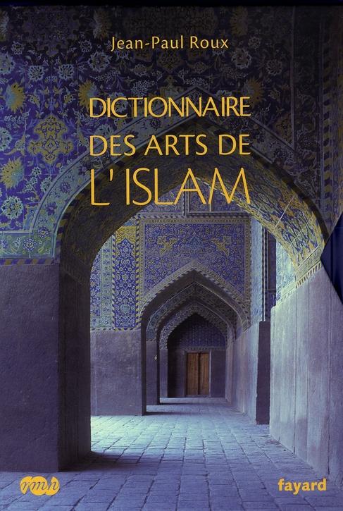 DICTIONNAIRE DES ARTS  DE L'ISLAM