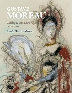 GUSTAVE MOREAU - CATALOGUE SOMMAIRE DES DESSINS - MUSEE GUSTAVE MOREAU