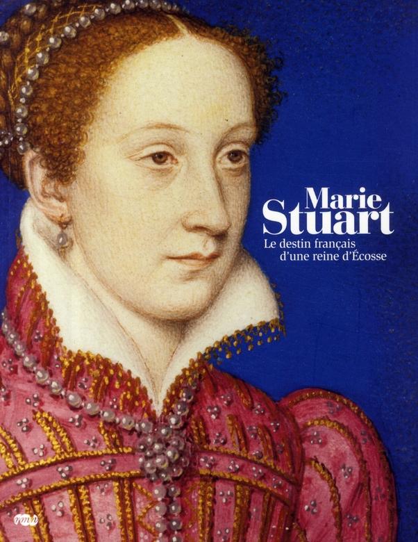 MARIE STUART (FRANCAIS) - LE DESTIN FRANCAIS D'UNE REINE D'ECOSEE