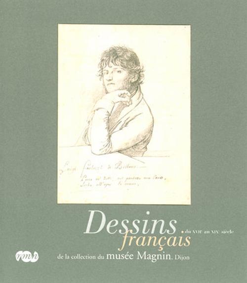 DESSINS FRANCAIS DU XVIIE AU XIXE SIECLE, MUSEE MAGNIN, DIJON - DE LA COLLECTION DU MUSEE MAGNIN