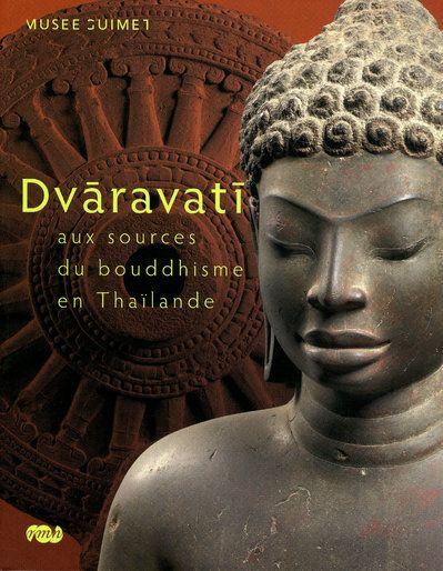 DVARAVATI AUX SOURCES DU BOUDDHISME EN THAILANDE - MUSEE GUIMET