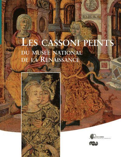 LES CASSONI PEINTS DU MUSEE NATIONAL DE LA RENAISSANCE-CAHIER N 4