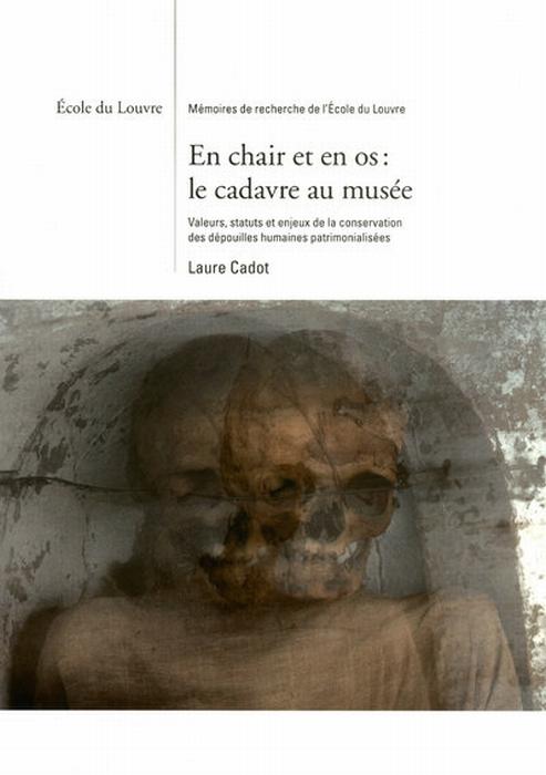EN CHAIR ET EN OS : LE CADAVRE AU MUSEE - ECOLE DU LOUVRE-MEMOIRES DE RECHERCHE DE L ECOLE DU LOUV