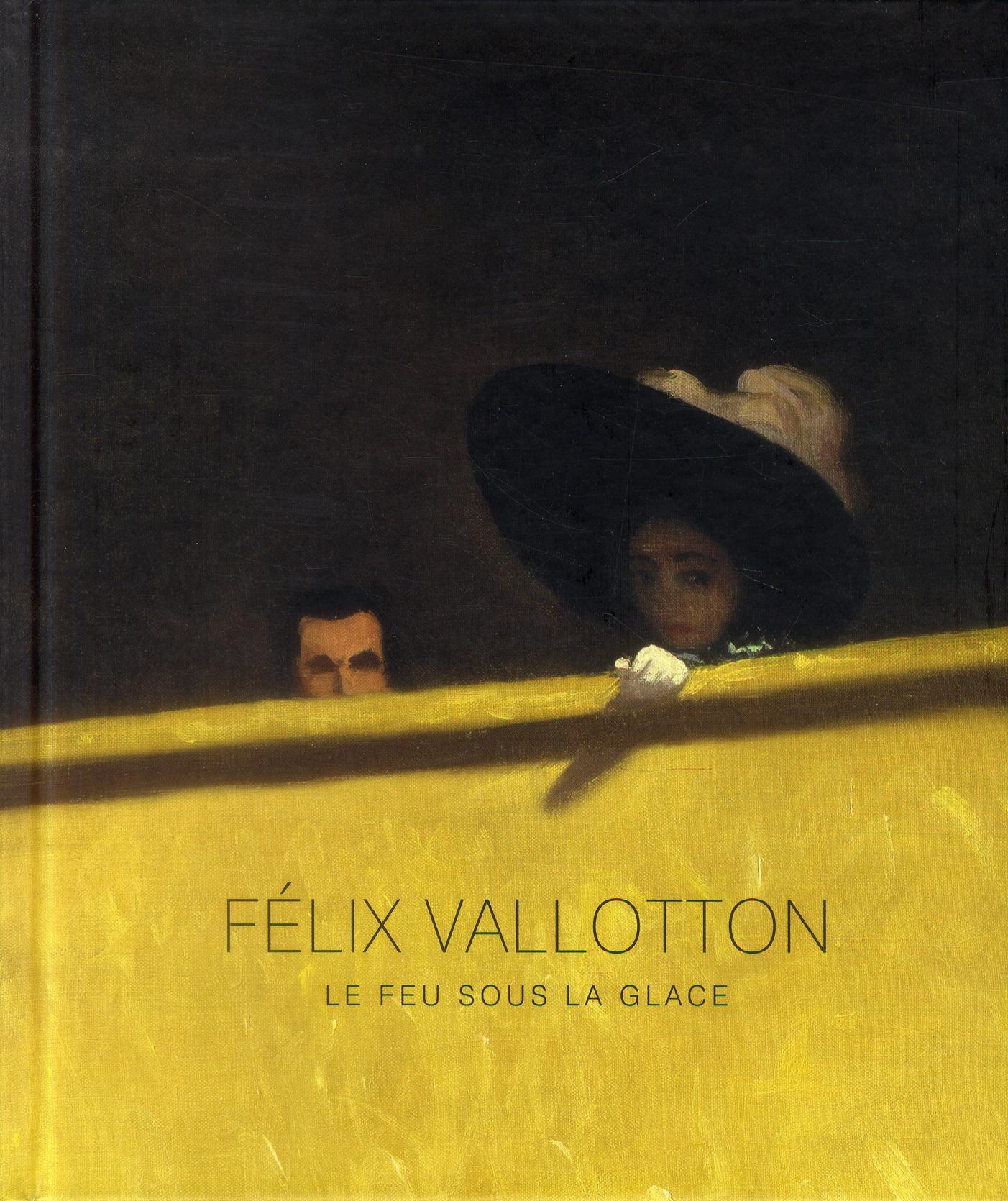 FELIX VALLOTTON - CATALOGUE. - LE FEU SOUS LA GLACE