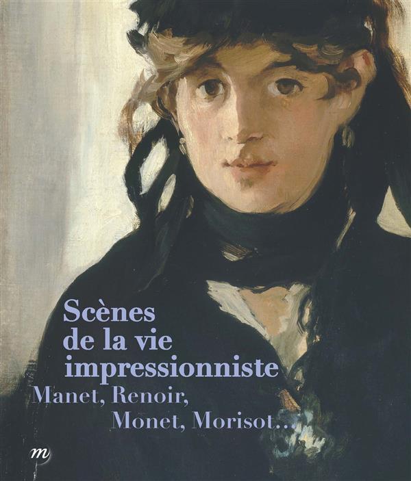 SCENES DE LA VIE IMPRESSIONNISTE - MANET, RENOIR, MONET, MORISOT...