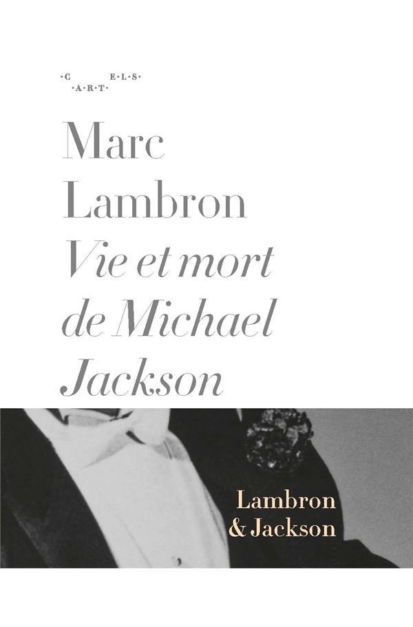 VIE ET MORT DE MICHAEL JACKSON - MARC LAMBRON - CARTELS