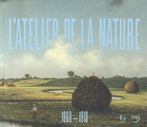 L'ATELIER DE LA NATURE, 1860-1910. INVITATION A LA COLLECTION TERRA