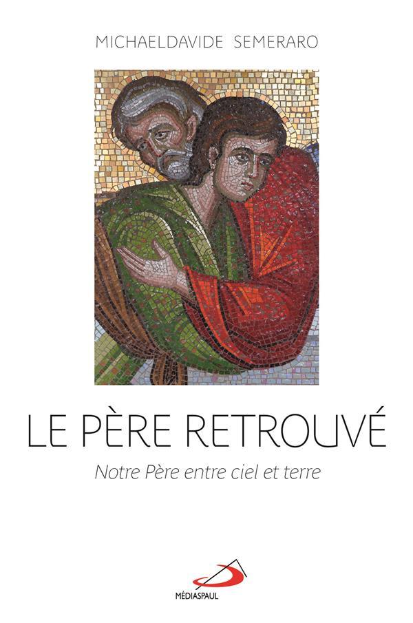 PERE RETROUVE (LE) - NOTRE PERE ENTRE CIEL ET TERRE