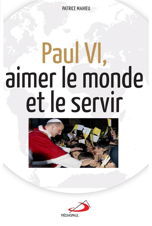 PAUL VI, AIMER LE MONDE ET LE SERVIR