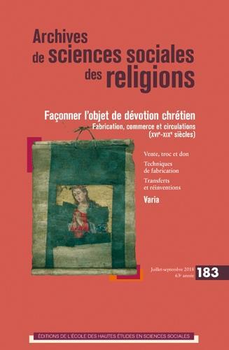 ARCHIVES DE SCIENCES SOCIALES DES RELIGIONS 183 - FACONNER L'OBJET DE DEVOTION CHRETIEN
