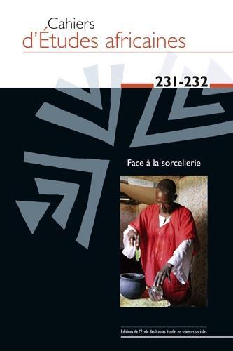 CAHIERS D ETUDES AFRICAINES 231-232 - FACE A LA SORCELLERIE