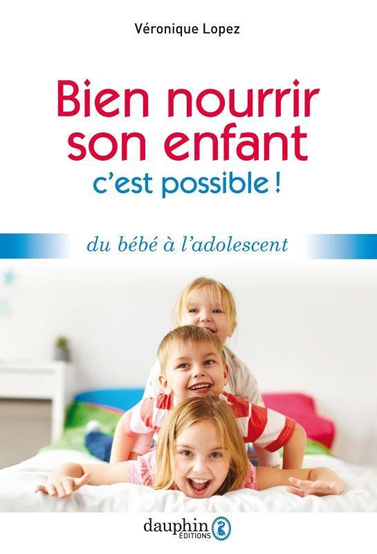 BIEN NOURRIR SON ENFANT - C'EST POSSIBLE !