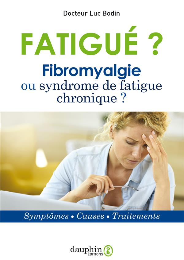FATIGUE ? FIBROMYALGIE OU SYNDROME DE FATIGUE CHRONIQUE - SYMPTOMES - CAUSES - TRAITEMENTS
