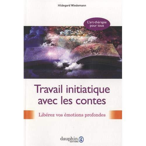 TRAVAIL INITIATIQUE AVEC LES CONTES - PSYCHOLOGIE DES PROFONDEURS ET CONSTELLATIONS SYSTEMIQUES