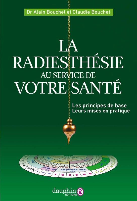 LA RADIESTHESIE AU SERVICE DE VOTRE SANTE - LES PRINCIPES DE BASE ET LEURS MISES EN PRATIQUE