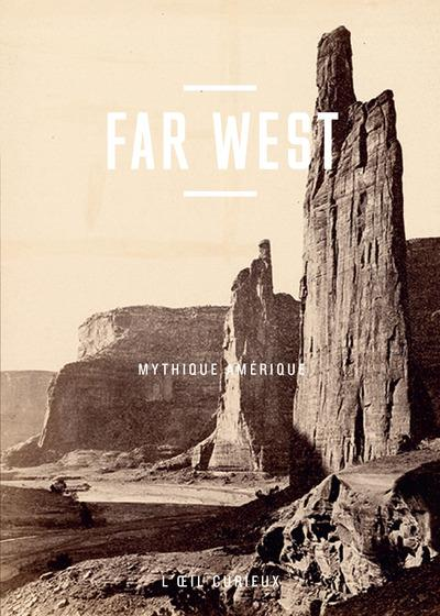 FAR WEST - MYTHIQUE AMERIQUE