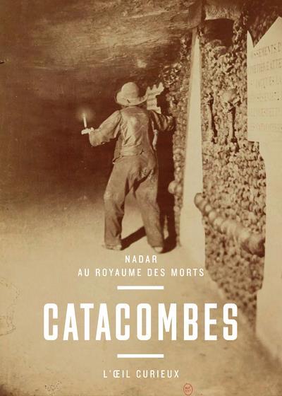 CATACOMBES - NADAR AU ROYAUME DES MORT