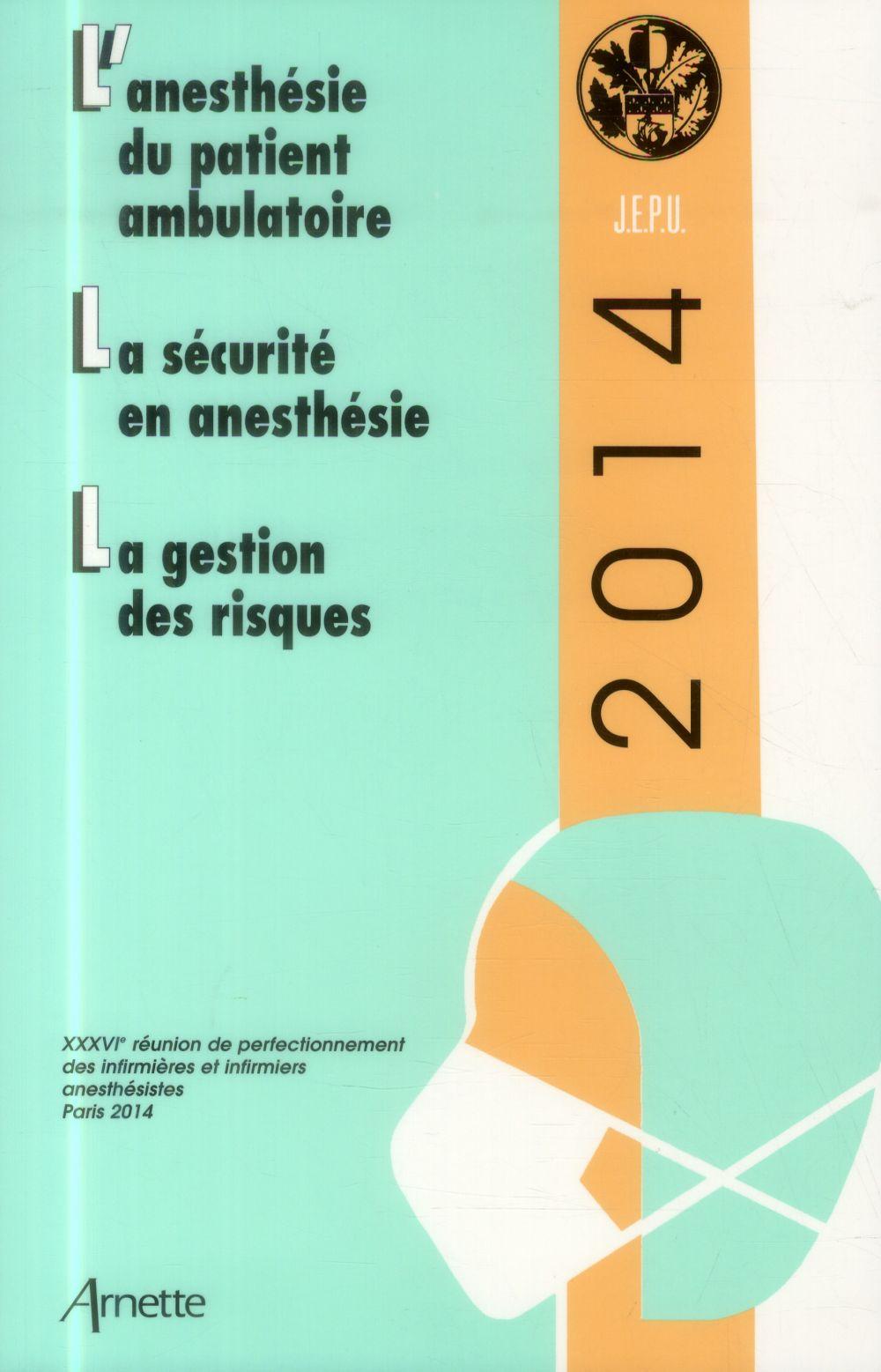 JEPU INFIRMIERS 2014 L ANESHTESIE DU PATIENT AMBULATOIRE LA SECURITE EN ANESTHES - L'ANESTHESIE DU P