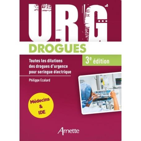 URG DROGUES  3E EDITION - TOUTES LES DILUTIONS DES DROGUES D URGENCE POUR SERINGUE ELECTRIQUE  MEDEC