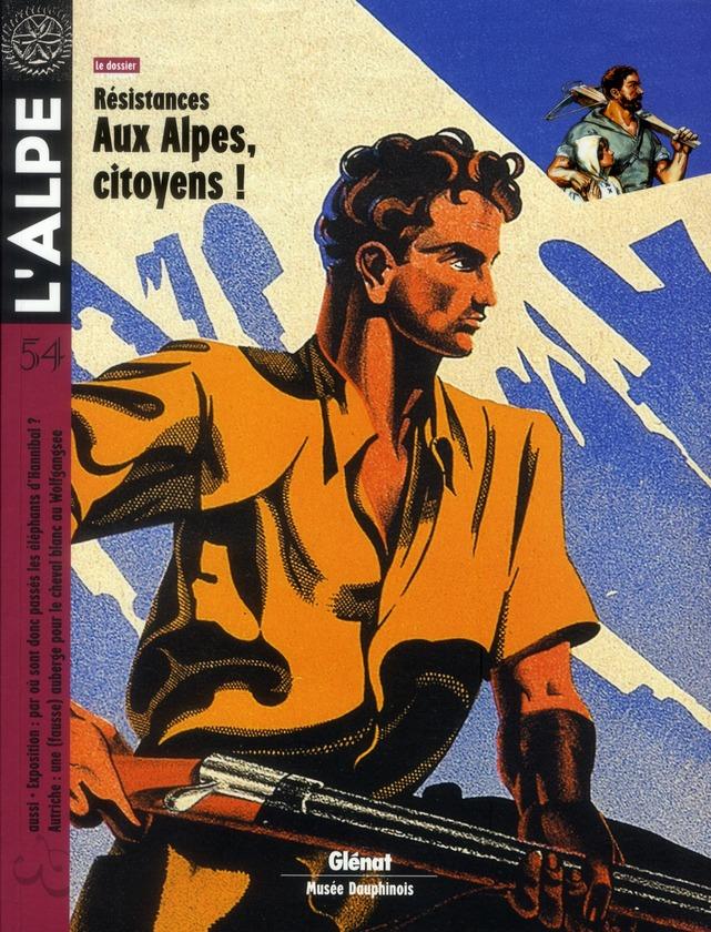 L'ALPE 54 - RESISTANCES - AUX ALPES, CITOYENS !