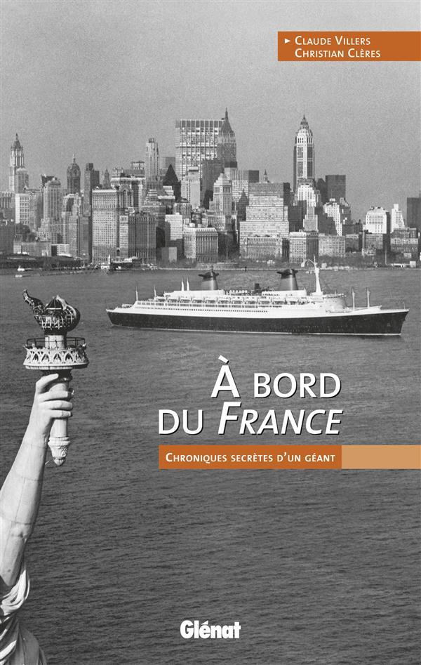 A BORD DU FRANCE - CHRONIQUES SECRETES D'UN GEANT