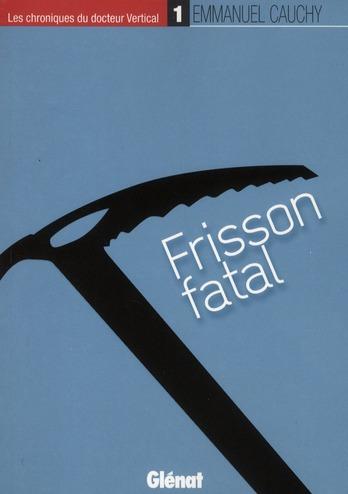 LES CHRONIQUES DU DOCTEUR VERTICAL - 1 - FRISSON FATAL