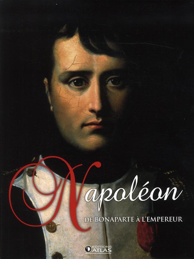 NAPOLEON - DE BONAPARTE A L'EMPEREUR