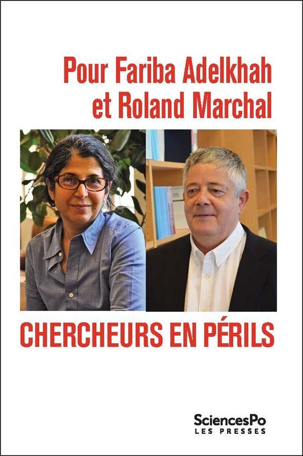 POUR FARIBA ADELKHAH ET ROLAND MARCHAL -CHERCHEURS EN PERILS