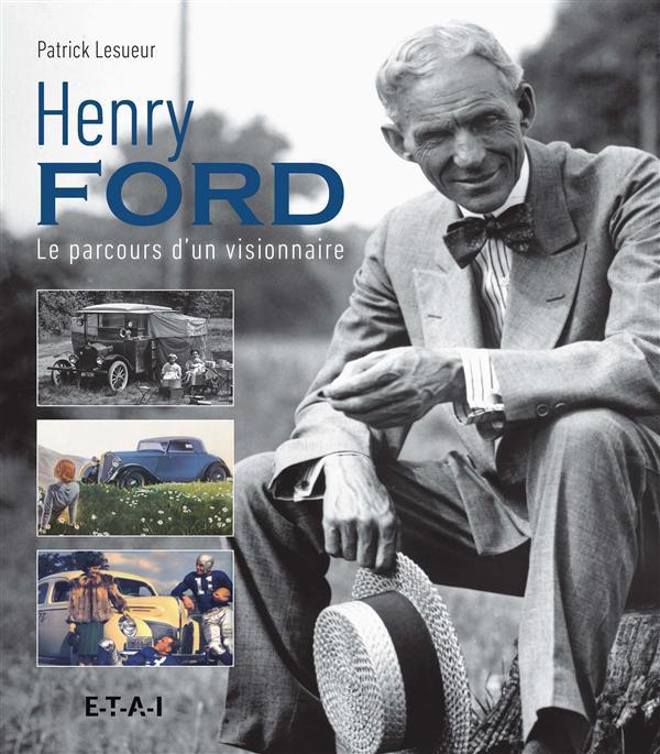 HENRI FORD, LE PARCOURS D'UN VISIONNAIRE