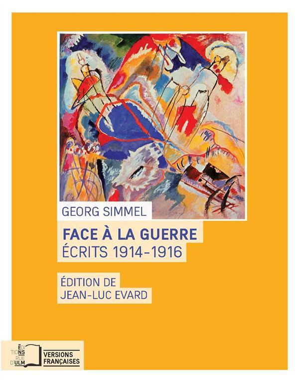 FACE A LA GUERRE - ECRITS 1914-1916
