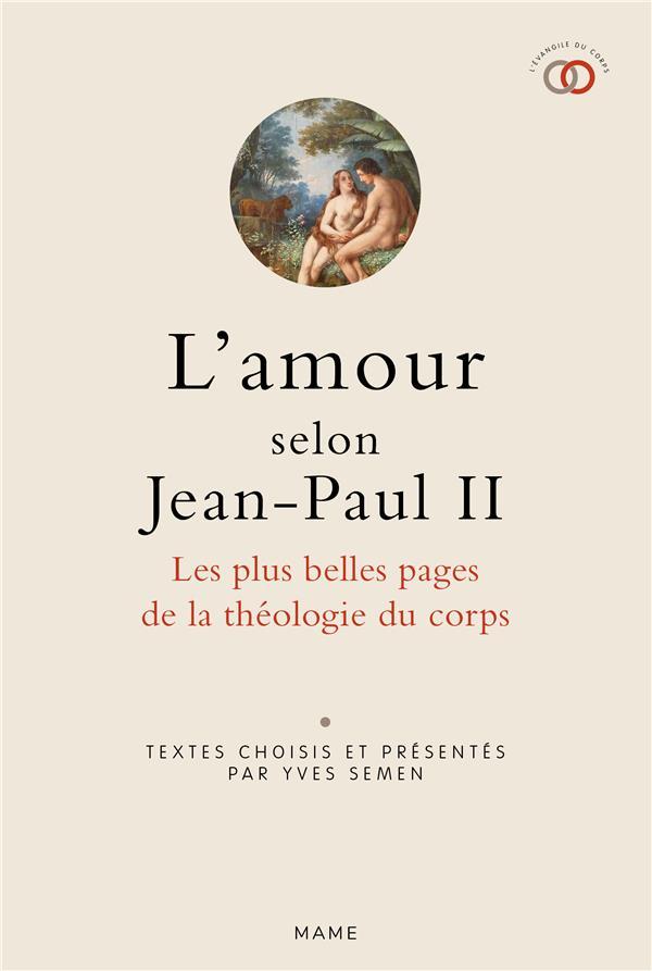L AMOUR SELON JEAN-PAUL II. LES PLUS BELLES PAGES DE LA THEOLOGIE DU CORPS