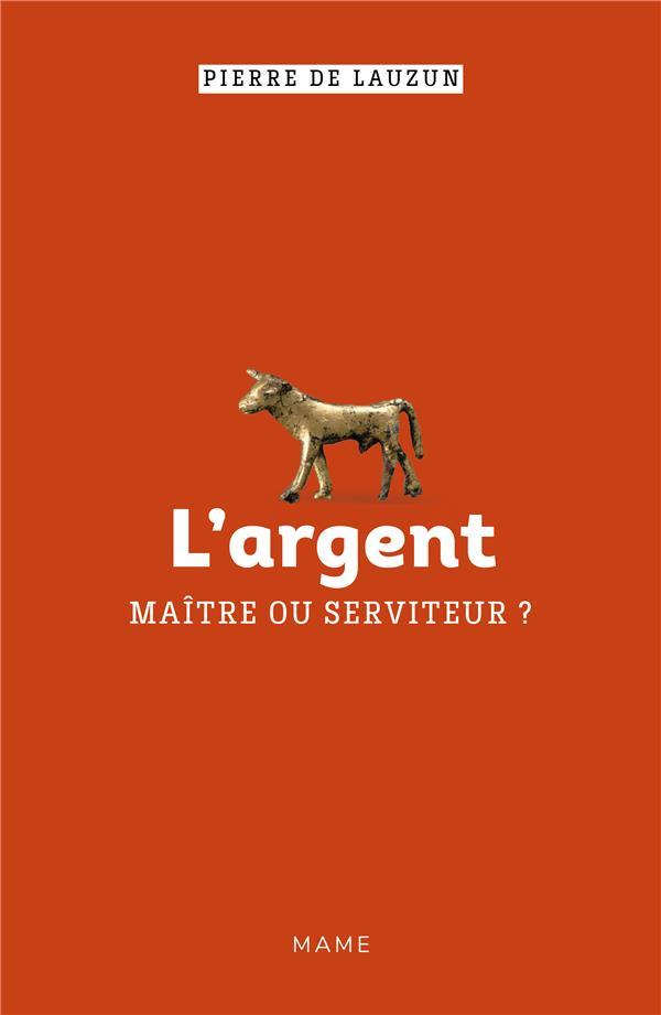 L ARGENT, MAITRE OU SERVITEUR ?