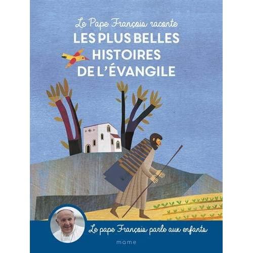 LE PAPE FRANCOIS RACONTE LES PLUS BELLES HISTOIRES DE L EVANGILE