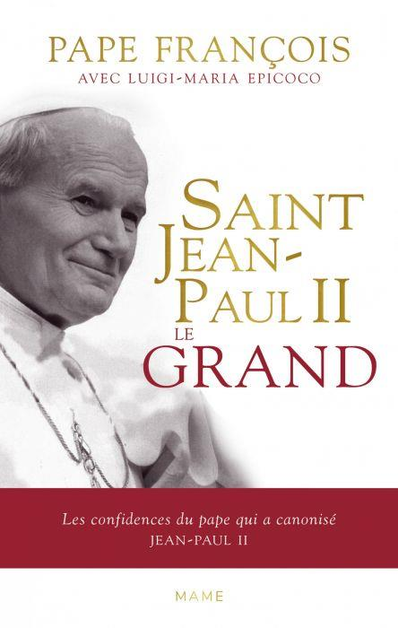 SAINT JEAN-PAUL II LE GRAND - LES CONFIDENCES DU PAPE QUI A CANONISE JEAN-PAUL II