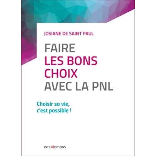 FAIRE LES BONS CHOIX AVEC LA PNL - CHOISIR SA VIE, C'EST POSSIBLE !