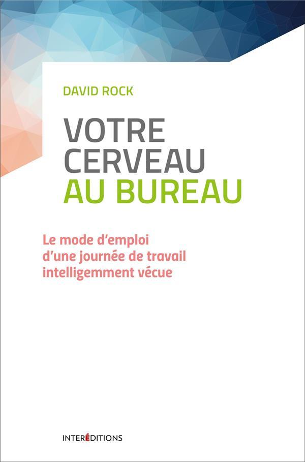 VOTRE CERVEAU AU BUREAU - LE MODE D'EMPLOI D'UNE JOURNEE DE TRAVAIL INTELLIGEMMENT VECUE