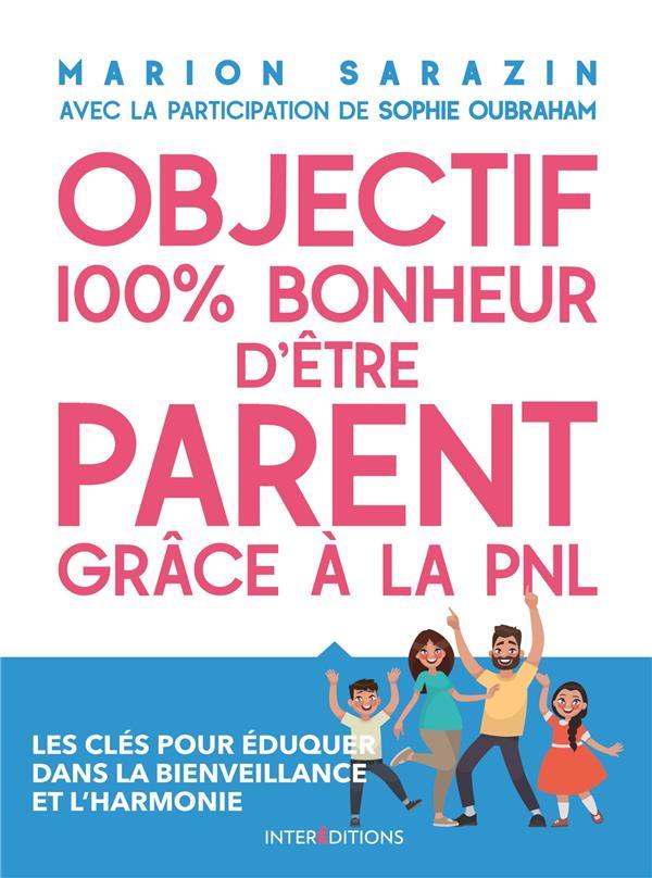 OBJECTIF 100% BONHEUR D'ETRE PARENT GRACE A LA PNL - LES CLES POUR EDUQUER DANS LA BIENVEILLANCE - L