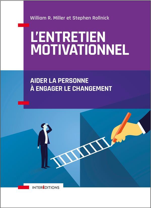 L'ENTRETIEN MOTIVATIONNEL - 2E ED. - AIDER LA PERSONNE A ENGAGER LE CHANGEMENT