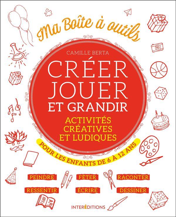CREER, JOUER ET GRANDIR - ACTIVITES CREATIVES ET LUDIQUES POUR LES ENFANTS DE 6 A 12 ANS