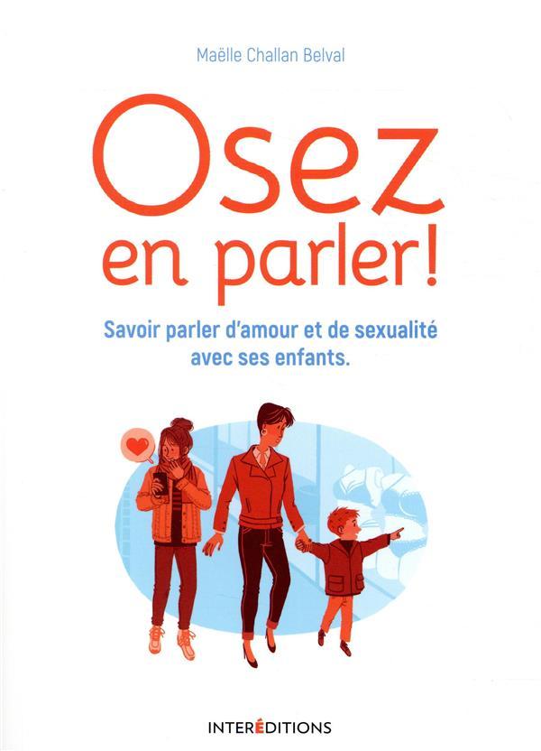 OSEZ EN PARLER ! - SAVOIR PARLER D'AMOUR ET DE SEXUALITE AVEC SES ENFANTS