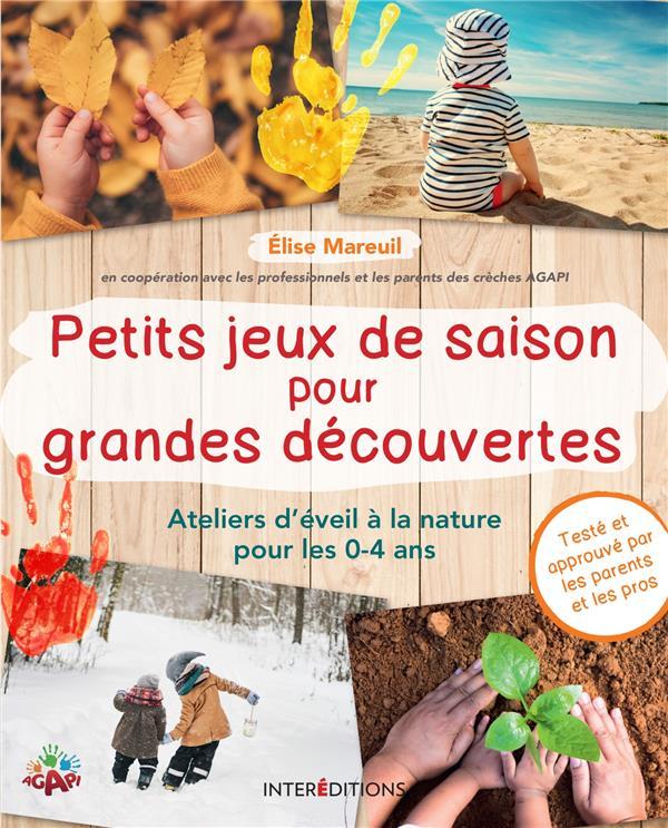 PETITS JEUX DE SAISON POUR GRANDES DECOUVERTES - ATELIERS D'EVEIL A LA NATURE POUR LES 0-4 ANS