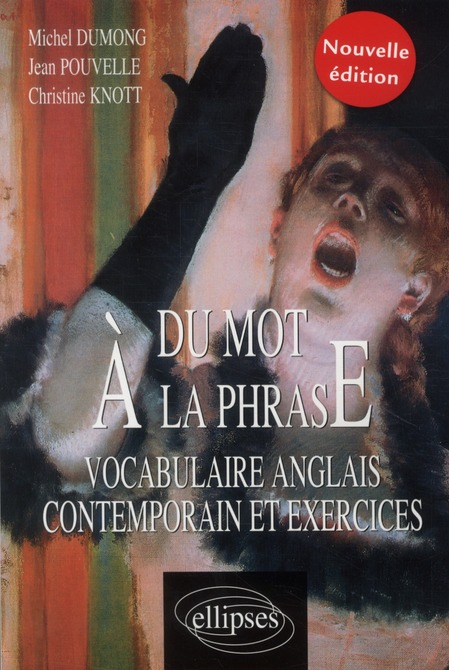 DU MOT A LA PHRASE VOCABULAIRE ANGLAIS CONTEMPORAIN ET EXERCICES NOUVELLE EDITION