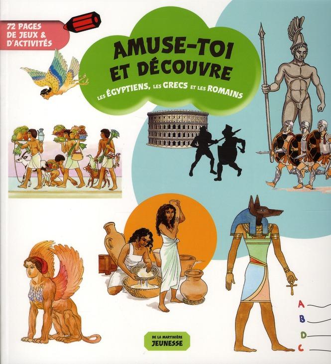 EGYPTIENS, LES GRECS ET LES ROMAINS. 72 PAGES DE JEUX ET D'ACTIVITES (LES)