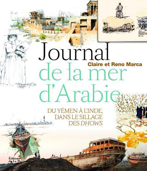 JOURNAL DE LA MER D'ARABIE. VOYAGE DU YEMEN A L'INDE, DANS LE SILLAGE DES DHOWS