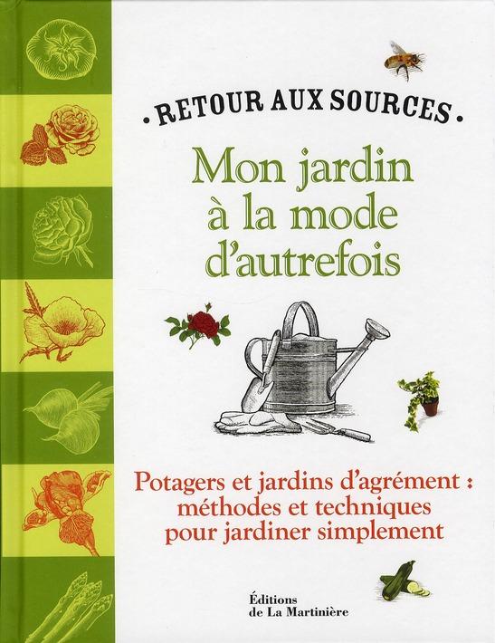 MON JARDIN A LA MODE D'AUTREFOIS. RETOUR AUX SOURCES