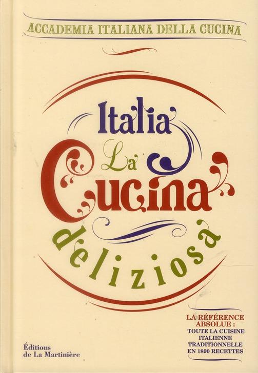 ITALIA, LA CUCINA DELIZIOSA. TOUTE LA CUISINE ITALIENNE TRADITIONNELLE EN 1890 RECETTES !