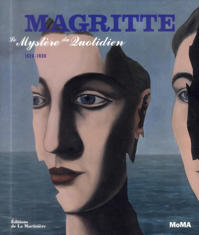 MAGRITTE. LE MYSTERE DU QUOTIDIEN, 1926-1938